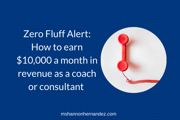 Zero Fluff Alert: How to earn $10,000 a month in revenue as a coach or consultant